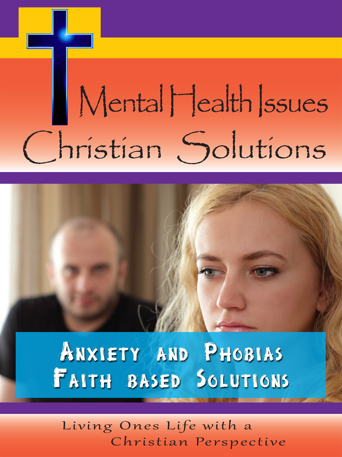 CH10009 - Anxiety and Phobias Faith Based Solutions