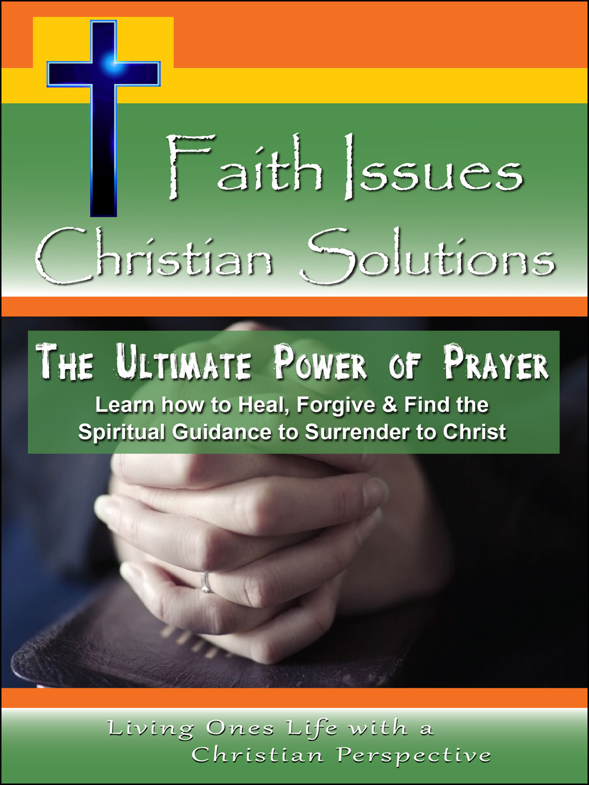 CH10046 - The Ultimate Power of Prayer Learn how to Heal, Forgive & Find the Spiritual Guidance to Surrender to Christ
